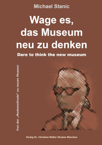Michael Stanic: Wage es, das Museum  neu zu denken  - Dare to think the new museum. Essays inspired by Karl Lagerfeld